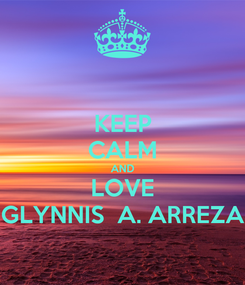 Poster: KEEP CALM AND LOVE GLYNNIS  A. ARREZA