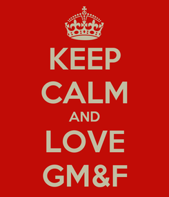 Poster: KEEP CALM AND LOVE GM&F