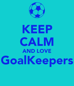 Poster: KEEP CALM AND LOVE GoalKeepers