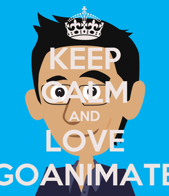 Poster: KEEP CALM AND LOVE GOANIMATE