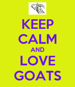 Poster: KEEP CALM AND LOVE GOATS