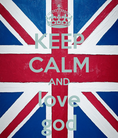 Poster: KEEP CALM AND love god