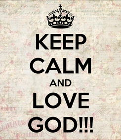 Poster: KEEP CALM AND LOVE GOD!!!