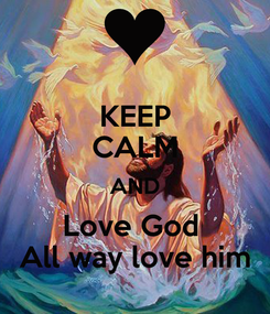 Poster: KEEP CALM AND Love God  All way love him