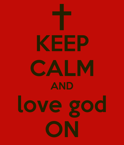 Poster: KEEP CALM AND love god ON