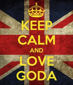 Poster: KEEP CALM AND LOVE GODA