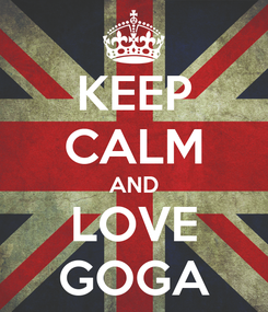 Poster: KEEP CALM AND LOVE GOGA