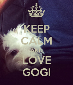 Poster: KEEP CALM AND LOVE GOGI
