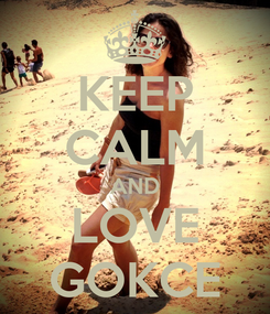 Poster: KEEP CALM AND LOVE GOKCE