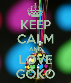Poster: KEEP CALM AND LOVE GÖKO
