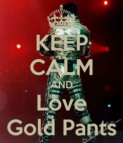 Poster: KEEP CALM AND Love Gold Pants