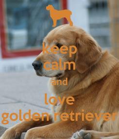 Poster: keep calm and love golden retriever