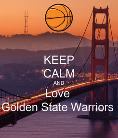 Poster: KEEP CALM AND Love  Golden State Warriors