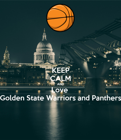 Poster: KEEP CALM AND Love  Golden State Warriors and Panthers