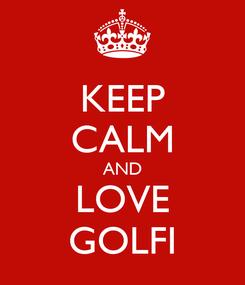 Poster: KEEP CALM AND LOVE GOLFI