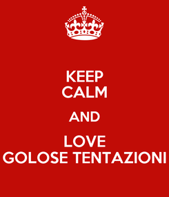 Poster: KEEP CALM AND LOVE GOLOSE TENTAZIONI