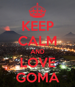 Poster: KEEP CALM AND LOVE GOMA