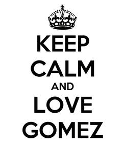 Poster: KEEP CALM AND LOVE GOMEZ
