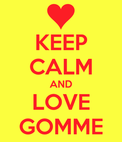 Poster: KEEP CALM AND LOVE GOMME