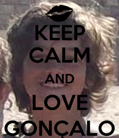 Poster: KEEP CALM AND LOVE GONÇALO