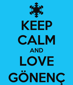 Poster: KEEP CALM AND LOVE GÖNENÇ