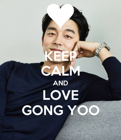 Poster: KEEP CALM AND LOVE GONG YOO