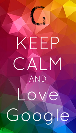 Poster: KEEP CALM AND Love Google