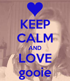 Poster: KEEP CALM AND LOVE gooie