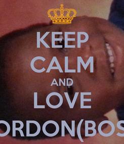 Poster: KEEP CALM AND LOVE GORDON(BOSS)
