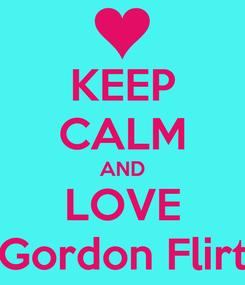 Poster: KEEP CALM AND LOVE Gordon Flirt