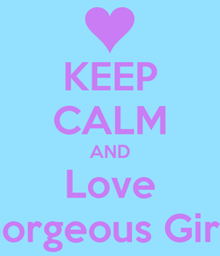 Poster: KEEP CALM AND Love Gorgeous Girls