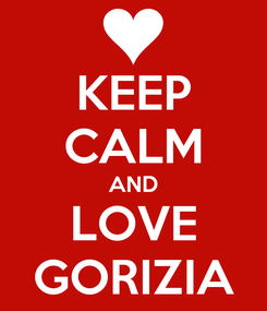 Poster: KEEP CALM AND LOVE GORIZIA