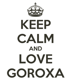 Poster: KEEP CALM AND LOVE GOROXA