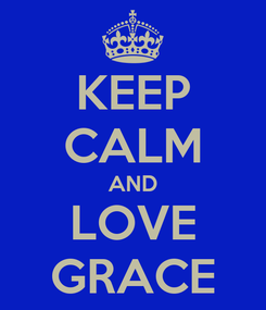 Poster: KEEP CALM AND LOVE GRACE