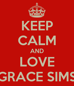 Poster: KEEP CALM AND LOVE GRACE SIMS