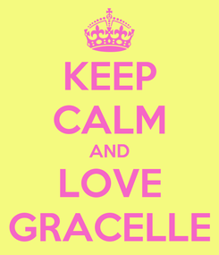 Poster: KEEP CALM AND LOVE GRACELLE