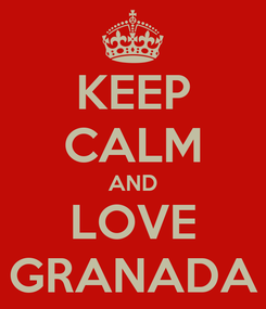 Poster: KEEP CALM AND LOVE GRANADA