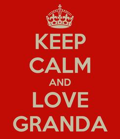 Poster: KEEP CALM AND LOVE GRANDA
