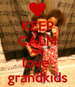 Poster: KEEP CALM AND love  grandkids
