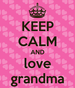 Poster: KEEP CALM AND love grandma