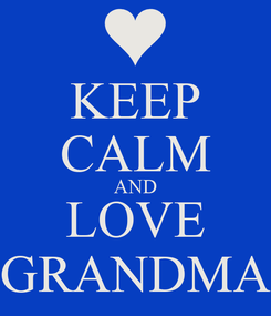 Poster: KEEP CALM AND LOVE GRANDMA