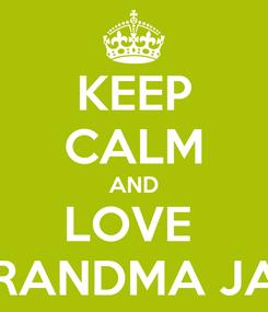 Poster: KEEP CALM AND LOVE  GRANDMA JAN