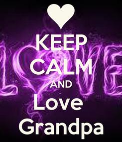 Poster: KEEP CALM AND Love  Grandpa