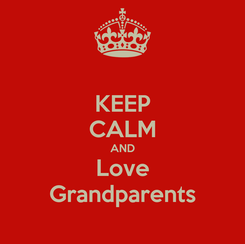 Poster: KEEP CALM AND Love Grandparents