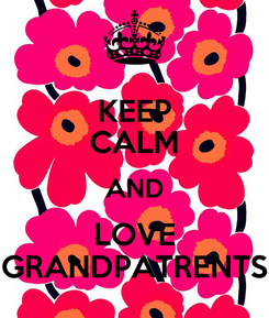 Poster: KEEP CALM AND LOVE GRANDPATRENTS