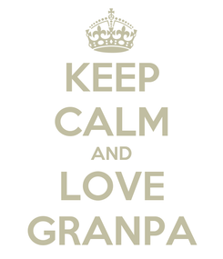 Poster: KEEP CALM AND LOVE GRANPA