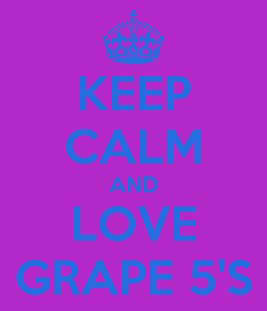 Poster: KEEP CALM AND LOVE GRAPE 5'S