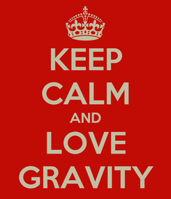 Poster: KEEP CALM AND LOVE GRAVITY