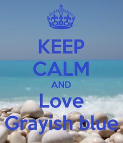 Poster: KEEP CALM AND Love Grayish blue