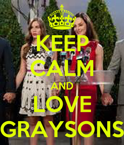Poster: KEEP CALM AND LOVE GRAYSONS